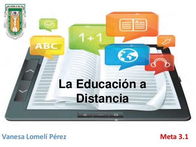 Vanesa Lomelí Pérez Meta 3.1 La Educación a Distancia