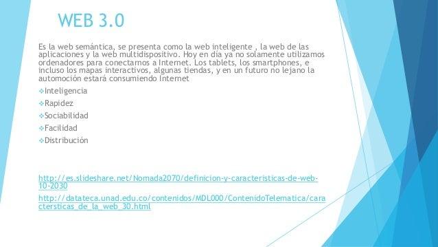 WEB 3.0 Es la web semántica, se presenta como la web inteligente , la web de las aplicaciones y la web multidispositivo. H...