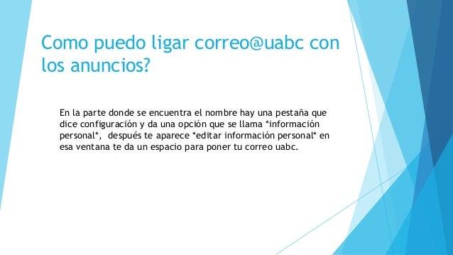 Como puedo ligar correo@uabc con los anuncios? En la parte donde se encuentra el nombre hay una pestaña que dice configura...