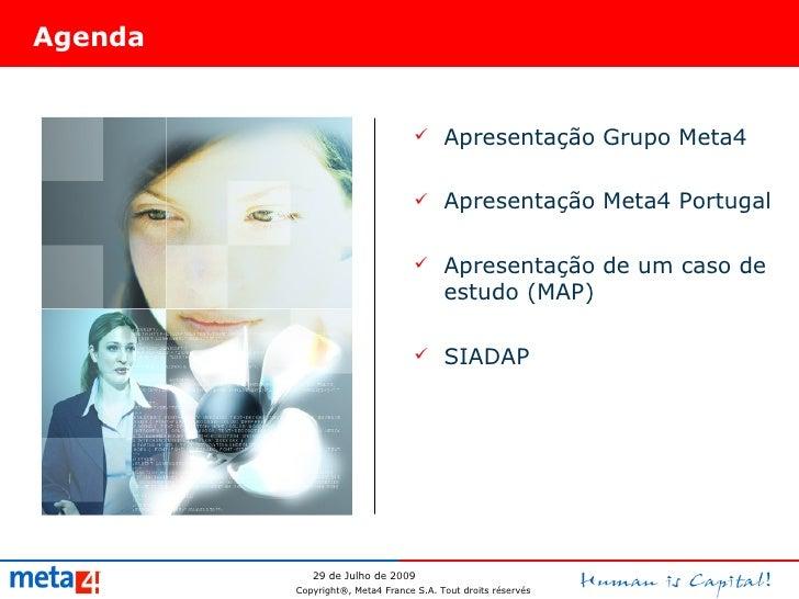 Agenda <ul><li>Apresentação Grupo Meta4 </li></ul><ul><li>Apresentação Meta4 Portugal </li></ul><ul><li>Apresentação de um...