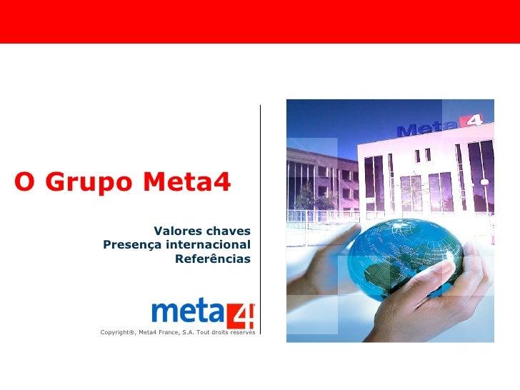 O Grupo Meta4 Valores chaves Presença internacional Referências