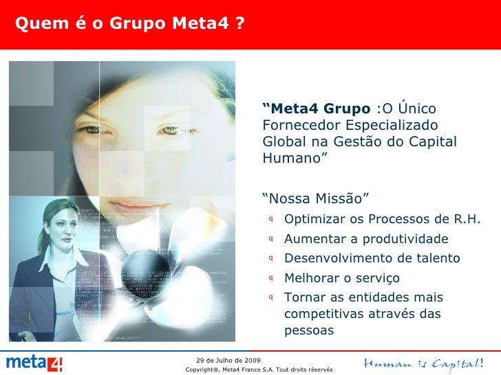 """Quem é o Grupo Meta4 ? <ul><li>"""" Meta4 Grupo  :O Único Fornecedor Especializado Global na Gestão do Capital Humano"""" </li><..."""