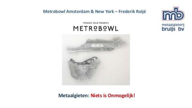 Metaalgieten: Niets is Onmogelijk! Metrobowl Amsterdam & New York – Frederik Roijé