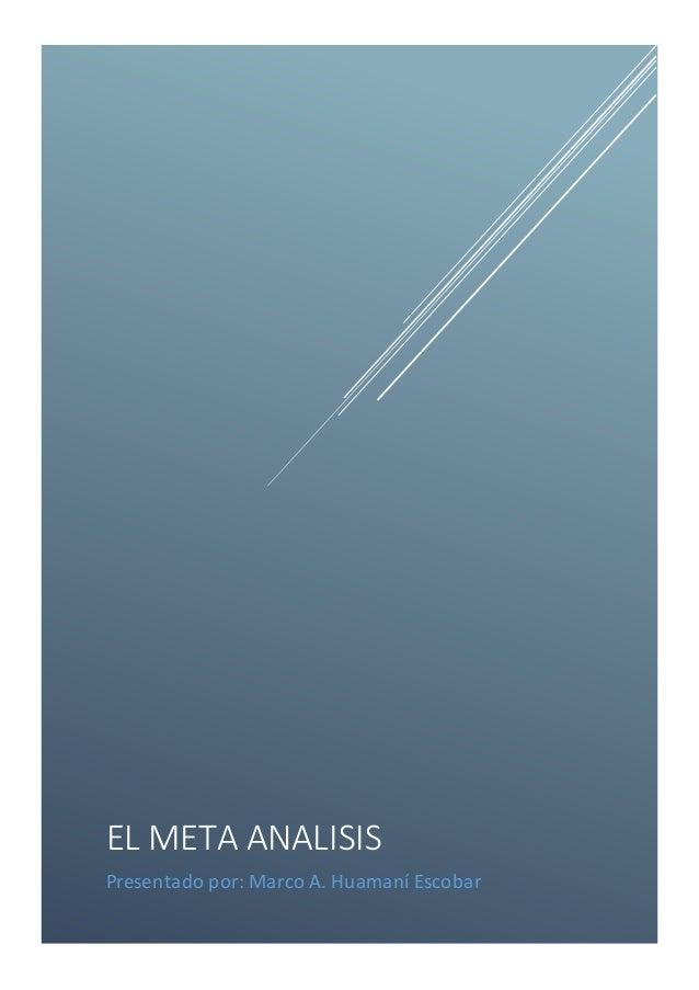 EL META ANALISIS Presentado por: Marco A. Huamaní Escobar