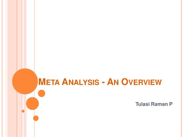 META ANALYSIS - AN OVERVIEW                     Tulasi Raman P