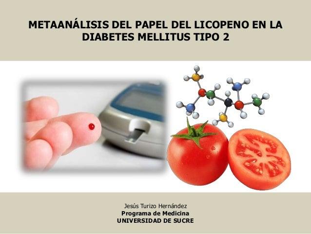 METAANÁLISIS DEL PAPEL DEL LICOPENO EN LADIABETES MELLITUS TIPO 2Jesús Turizo HernándezPrograma de MedicinaUNIVERSIDAD DE ...