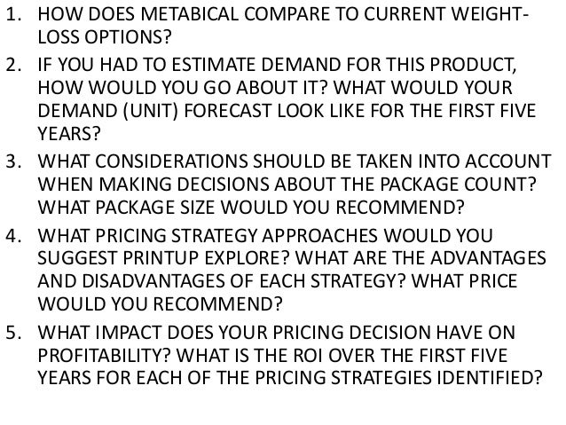 1. HOW DOES METABICAL COMPARE TO CURRENT WEIGHTLOSS OPTIONS? 2. IF YOU HAD TO ESTIMATE DEMAND FOR THIS PRODUCT, HOW WOULD ...