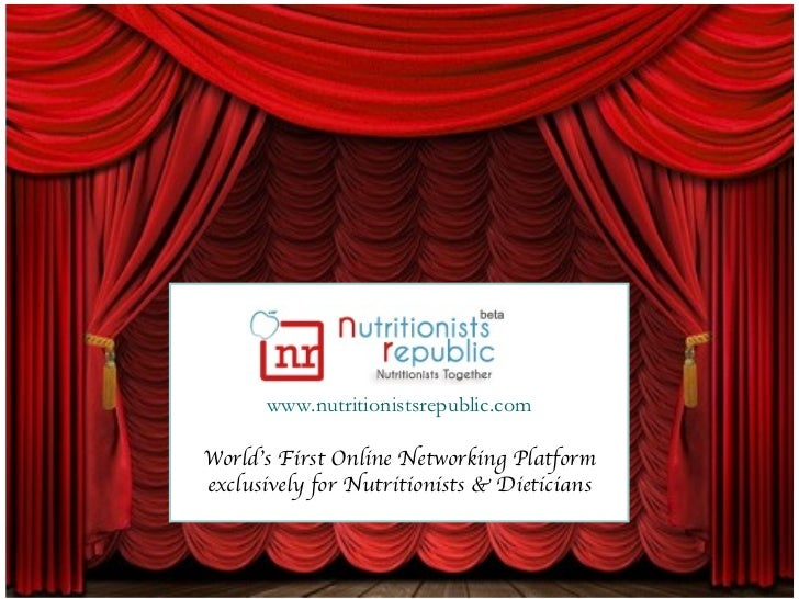 www.nutritionistsrepublic.com World's First Online Networking Platform exclusively for Nutritionists & Dieticians