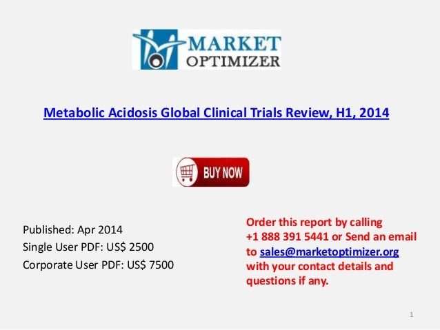 Metabolic Acidosis Global Clinical Trials Review, H1, 2014 Published: Apr 2014 Single User PDF: US$ 2500 Corporate User PD...