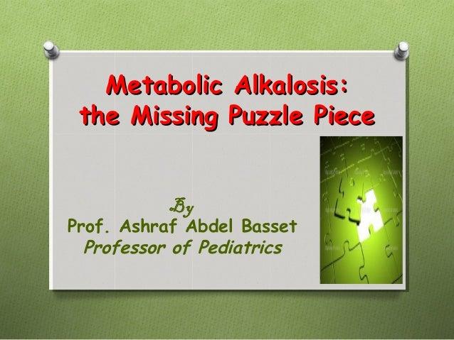 Metabolic Alkalosis:Metabolic Alkalosis: the Missing Puzzle Piecethe Missing Puzzle Piece By Prof. Ashraf Abdel Basset Pro...