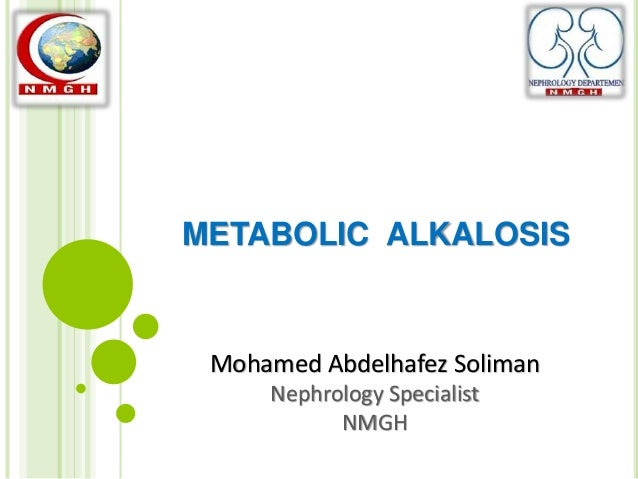 METABOLIC ALKALOSIS Mohamed Abdelhafez Soliman Nephrology Specialist NMGH