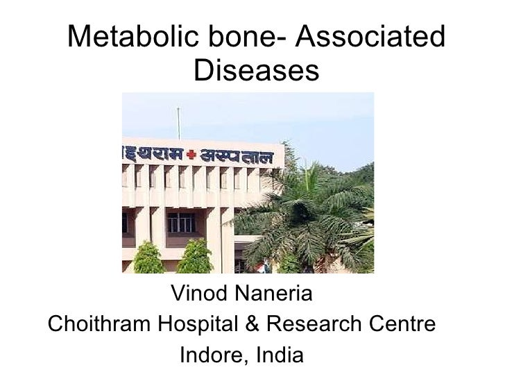 Metabolic bone- Associated Diseases Vinod Naneria Choithram Hospital & Research Centre Indore, India