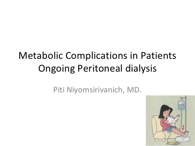 Metabolic Complications in Patients   Ongoing Peritoneal dialysis       Piti Niyomsirivanich, MD.