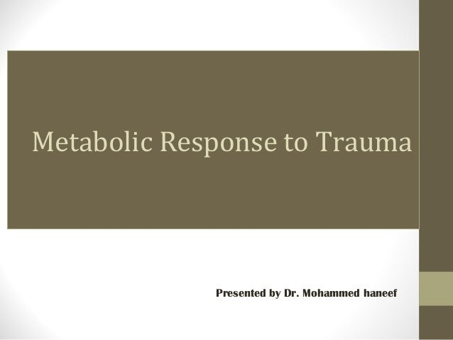 Metabolic Response to Trauma Presented by Dr. Mohammed haneef