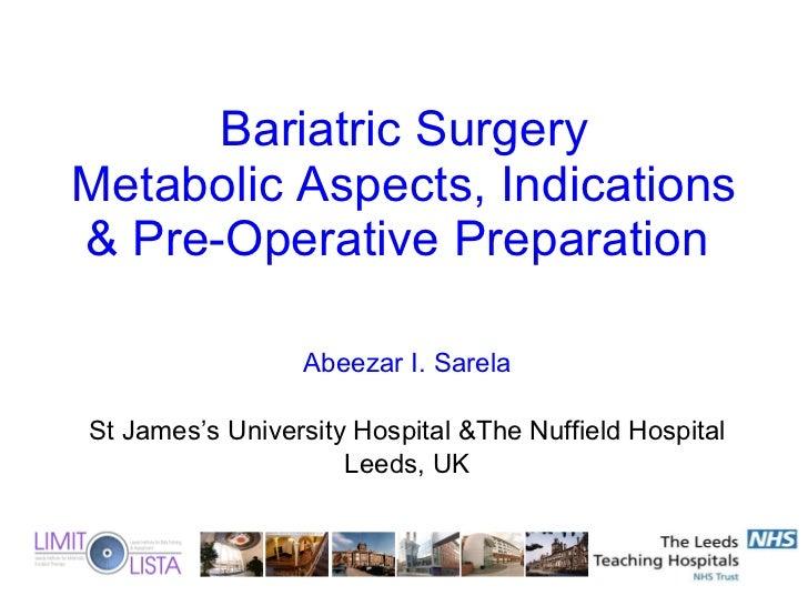 Bariatric Surgery Metabolic Aspects, Indications & Pre-Operative Preparation  Abeezar I. Sarela St James's University Hosp...