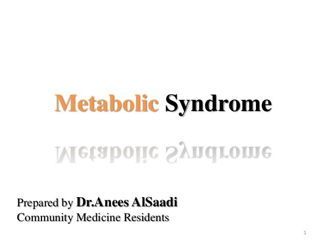 Metabolic Syndrome  Prepared by Dr.Anees AlSaadi Community Medicine Residents 1