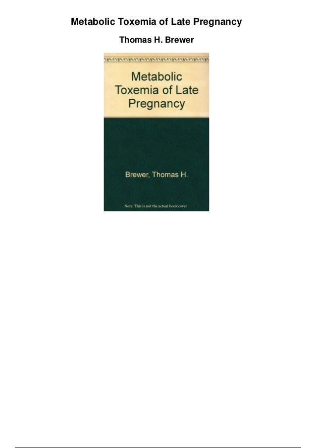 Metabolic Toxemia of Late Pregnancy Thomas H. Brewer