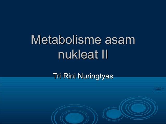 Metabolisme asam nukleat II Tri Rini Nuringtyas
