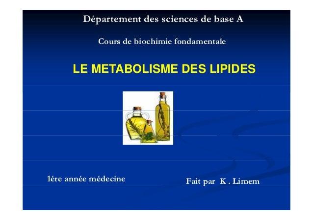 Département des sciences de base A            Cours de biochimie fondamentale      LE METABOLISME DES LIPIDES1ére année mé...