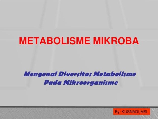 metabolisme mikroorganisme Menurut fardiaz (1992), semua mikroorganisme yang tumbuh pada bahan-bahan tertentu membutuhkan bahan organik untuk pertumbuhan dan proses metabolisme mikroorganisme yang tumbuh dan berkembang pada suatu bahan dapat menyebabkan berbagai perubahan pada fisik maupun komposisi kimia, seperti adanya perubahan warna, pembentukan endapan, kekeruhan .