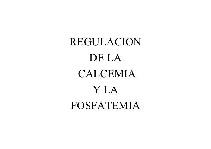 REGULACION    DE LA  CALCEMIA    Y LA FOSFATEMIA