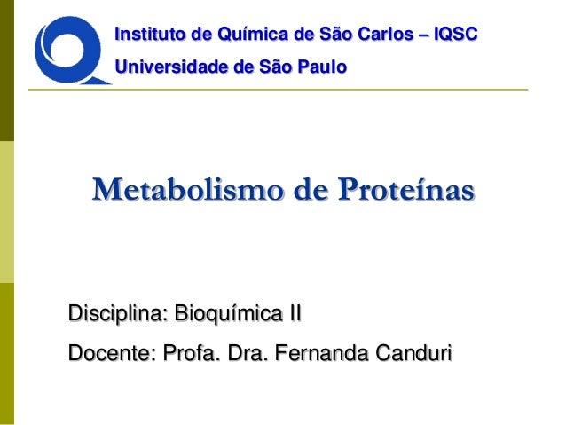 Instituto de Química de São Carlos – IQSC Universidade de São Paulo  Metabolismo de Proteínas  Disciplina: Bioquímica II  ...