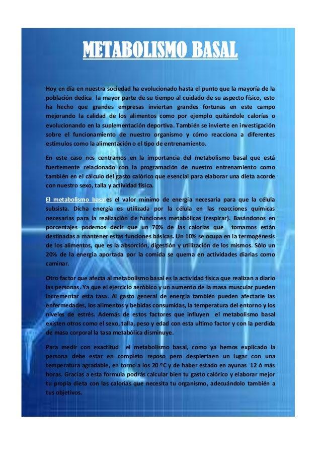 METABOLISMO BASAL Hoy en día en nuestra sociedad ha evolucionado hasta el punto que la mayoría de la población dedica la m...
