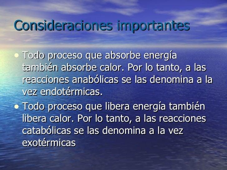 Consideraciones importantes <ul><li>Todo proceso que absorbe energía también absorbe calor. Por lo tanto, a las reacciones...