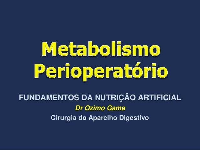 FUNDAMENTOS DA NUTRIÇÃO ARTIFICIAL Dr Ozimo Gama Cirurgia do Aparelho Digestivo