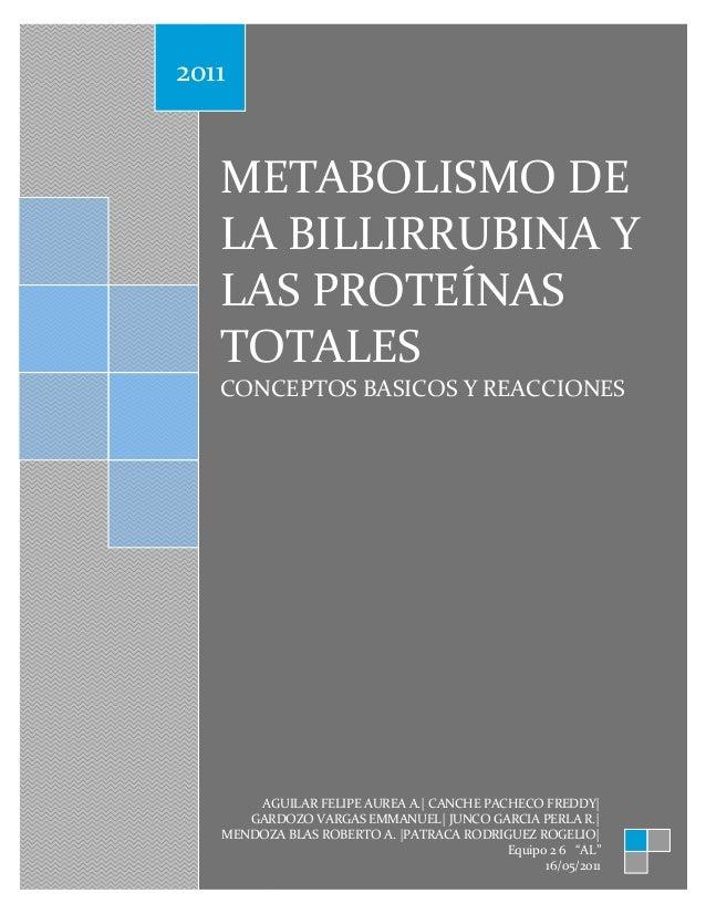 2011   METABOLISMO DE   LA BILLIRRUBINA Y   LAS PROTEÍNAS   TOTALES   CONCEPTOS BASICOS Y REACCIONES       AGUILAR FELIPE ...