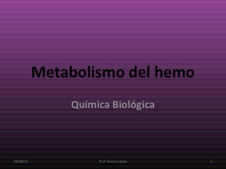 Metabolismo del hemo               Química Biológica30/08/12            Prof. Karina López   1