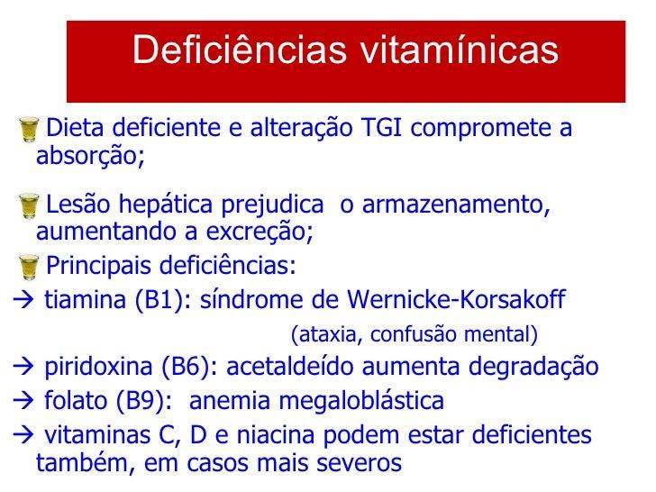 <ul><li>Dieta deficiente e alteração TGI compromete a absorção; </li></ul><ul><li>Lesão hepática prejudica  o armazenament...