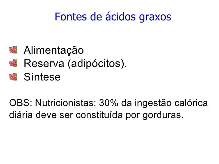 <ul><li>Fontes de ácidos graxos </li></ul><ul><li>Alimentação </li></ul><ul><li>Reserva (adipócitos). </li></ul><ul><li>Sí...
