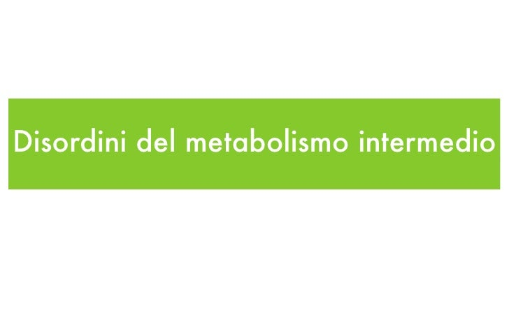 Disordini del metabolismo intermedio