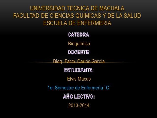 UNIVERSIDAD TECNICA DE MACHALA FACULTAD DE CIENCIAS QUIMICAS Y DE LA SALUD ESCUELA DE ENFERMERIA : Bioquímica :  Bioq. Far...