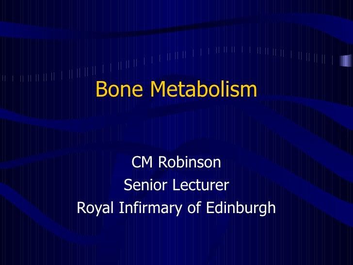 Bone Metabolism CM Robinson Senior Lecturer Royal Infirmary of Edinburgh