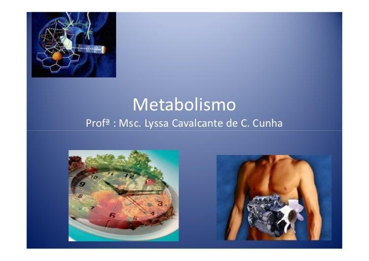 MetabolismoProfª : Msc. Lyssa Cavalcante de C. Cunha