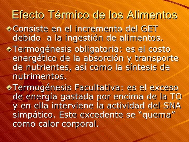 Efecto Térmico de los Alimentos <ul><li>Consiste en el incremento del GET debido  a la ingestión de alimentos.  </li></ul>...