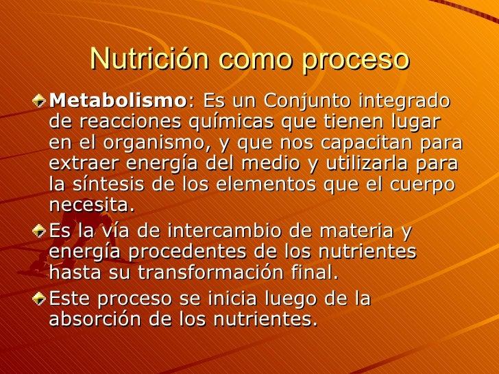 Nutrición como proceso <ul><li>Metabolismo : Es un Conjunto integrado de reacciones químicas que tienen lugar en el organi...