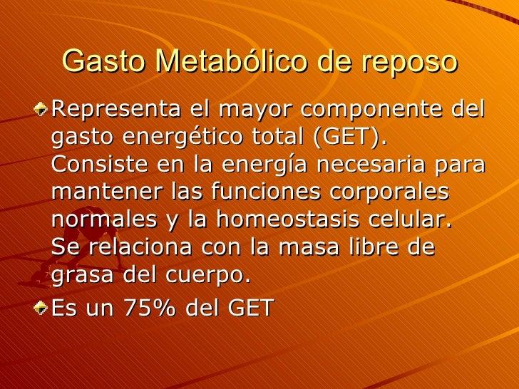 Gasto Metabólico de reposo <ul><li>Representa el mayor componente del gasto energético total (GET). Consiste en la energía...
