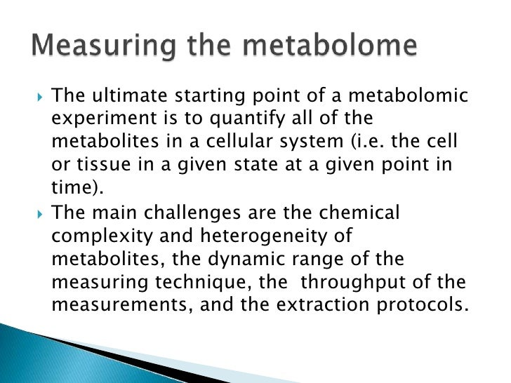    The ultimate starting point of a metabolomic    experiment is to quantify all of the    metabolites in a cellular syst...
