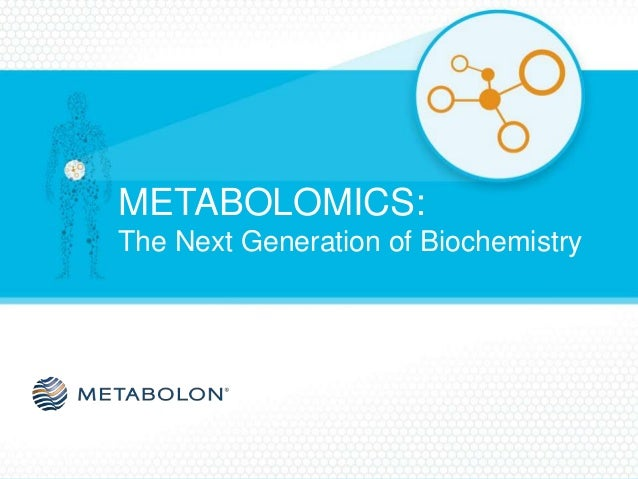 METABOLOMICS: The Next Generation of Biochemistry