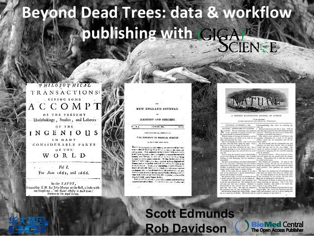 Beyond Dead Trees: data & workflow publishing with Scott Edmunds Rob Davidson
