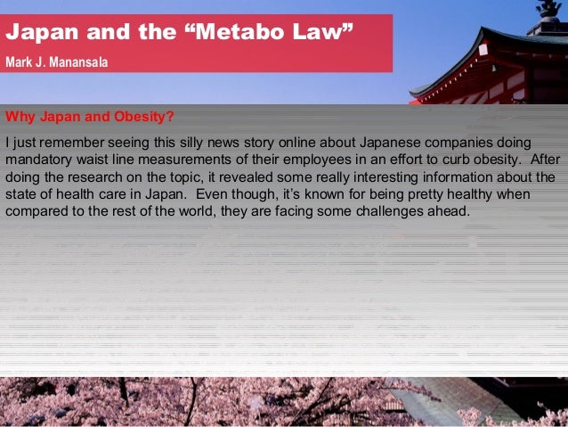 "Japan and the ""Metabo Law""Mark J. ManansalaWhy Japan and Obesity?I just remember seeing this silly news story online about..."