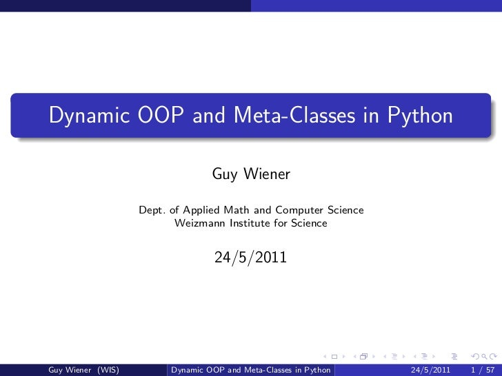 Dynamic OOP and Meta-Classes in Python                                  Guy Wiener                   Dept. of Applied Math...