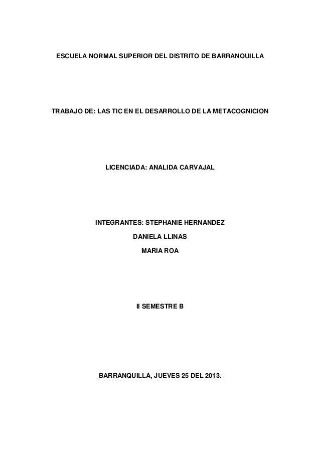ESCUELA NORMAL SUPERIOR DEL DISTRITO DE BARRANQUILLA  TRABAJO DE: LAS TIC EN EL DESARROLLO DE LA METACOGNICION  LICENCIADA...