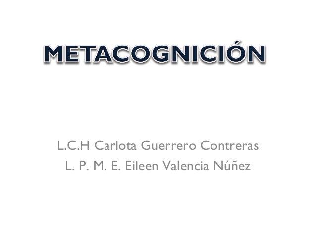 L.C.H Carlota Guerrero Contreras L. P. M. E. Eileen Valencia Núñez