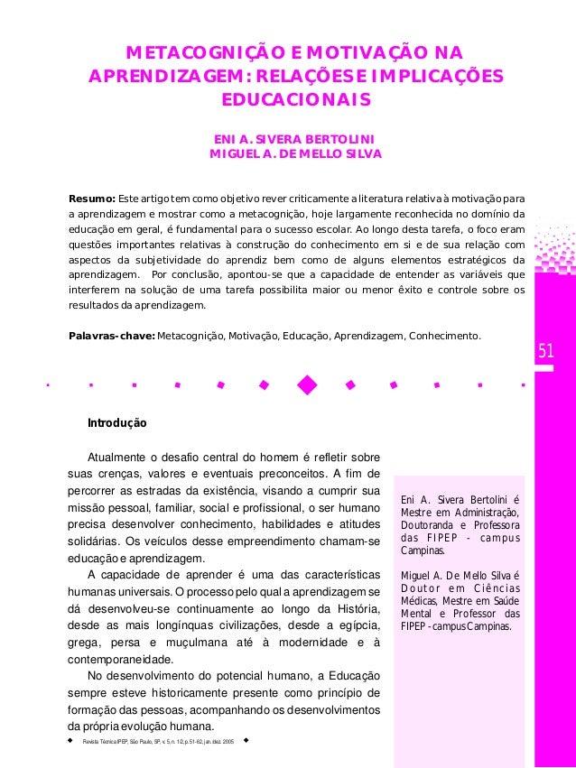 51 METACOGNIÇÃO E MOTIVAÇÃO NA APRENDIZAGEM: RELAÇÕES E IMPLICAÇÕES EDUCACIONAIS ENI A. SIVERA BERTOLINI MIGUEL A. DE MELL...