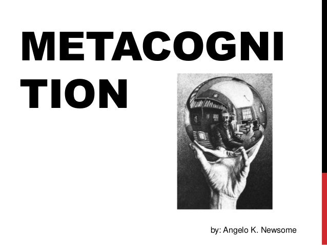 METACOGNI TION by: Angelo K. Newsome