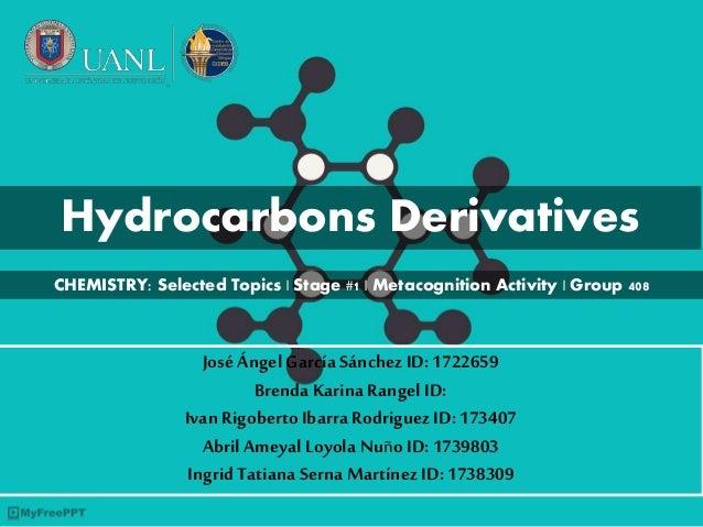 Hydrocarbons Derivatives JoséÁngelGarcía SánchezID:1722659 BrendaKarina Rangel ID: Ivan Rigoberto IbarraRodriguezID:173407...